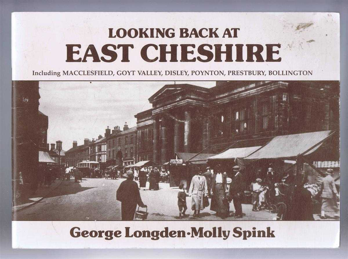 Looking Back at East Cheshire; including Macclesfield, Goyt Valley, Disley, Poynton, Prestbury, Bollington, George Longden and Molly Spink