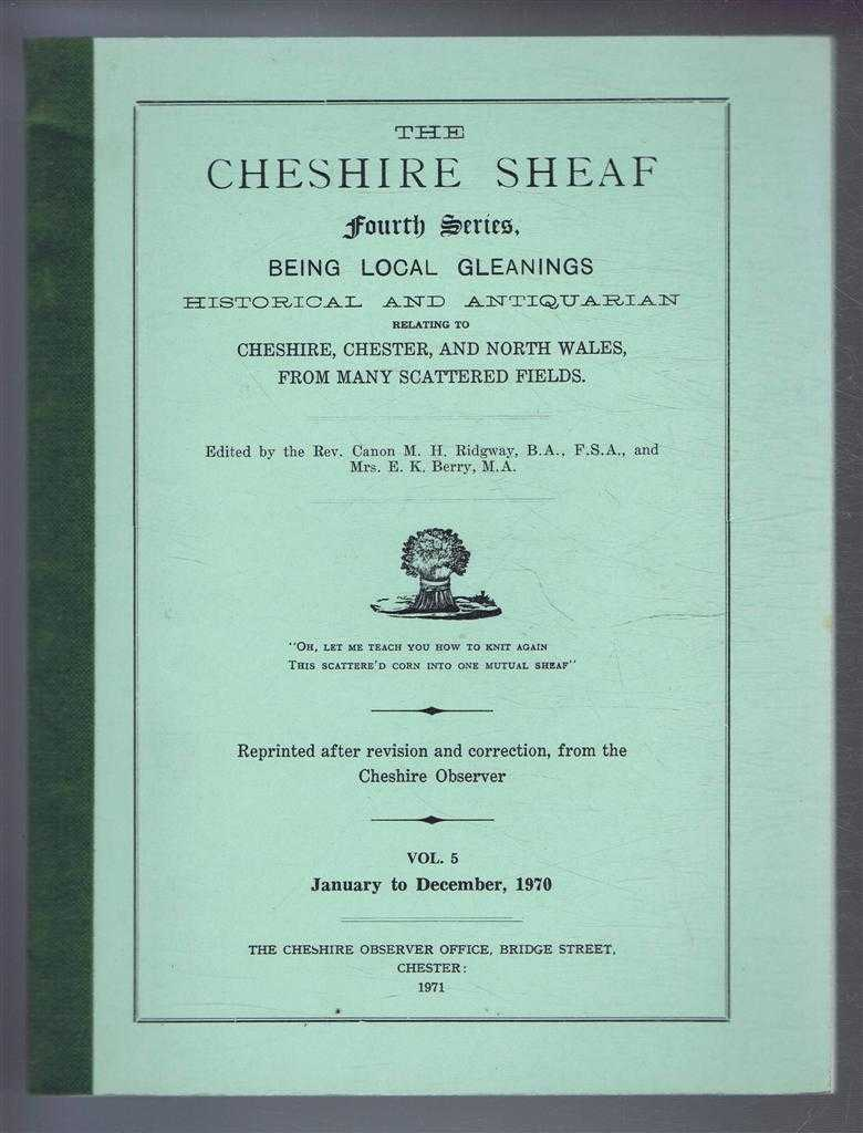 The Cheshire Sheaf Fourth Series, Vol. 5. January to December 1970: Being Local Gleanings Historical and Antiquarian relating to Cheshire, Chester and North Wales from many Scattered Fields, edited by Rev. Canon M H Ridgway and Mrs E K Berry