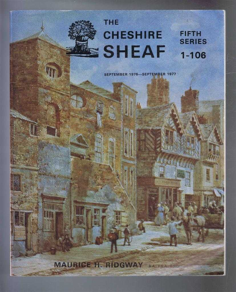 The Cheshire Sheaf, Fifth Series 1-106 September 1976 - September 1977, edited by Maurice H Ridgway