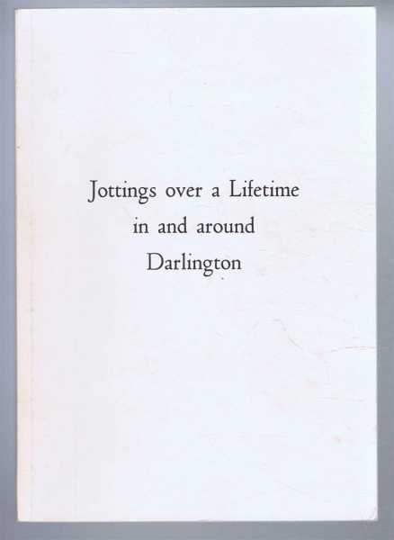 Jottings over a Lifetime in and around Darlington, J Douglas Chilton, foreword by Rev. J D Treadgold, vicar at Darlington
