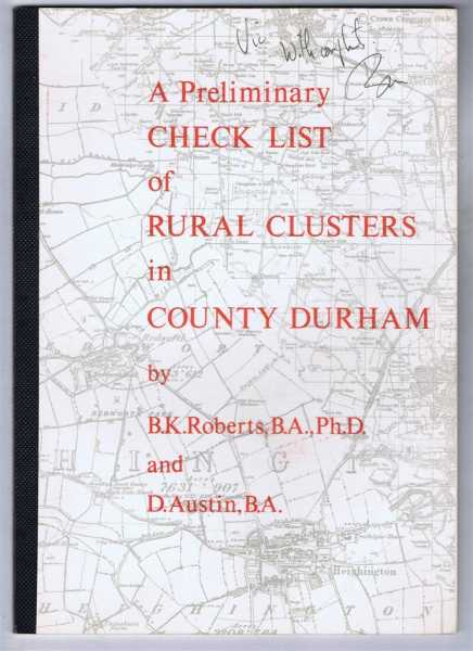 A Preliminary Check List of Rural Clusters in County Durham, B K Roberts, D Austin