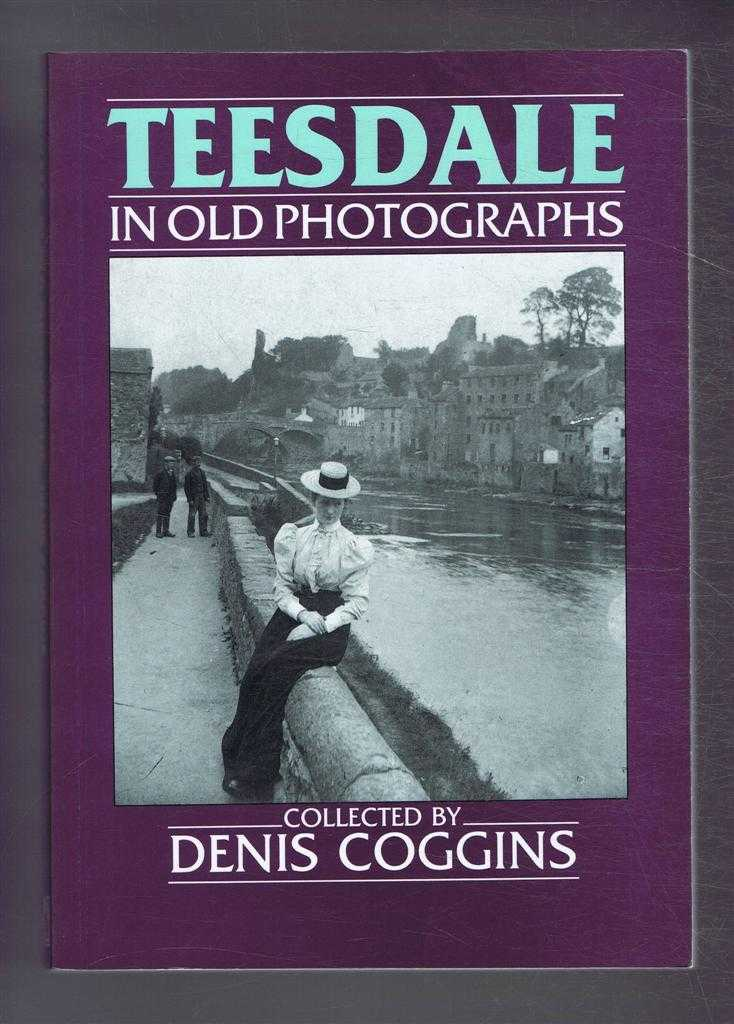 Teesdale - In Old Photographs, Denis Coggins