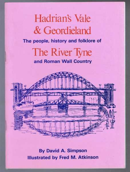 Hadrian's Vale & Geordieland, The People, History and Folklore of The River Tyne and Roman Wall Country, David A Simpson