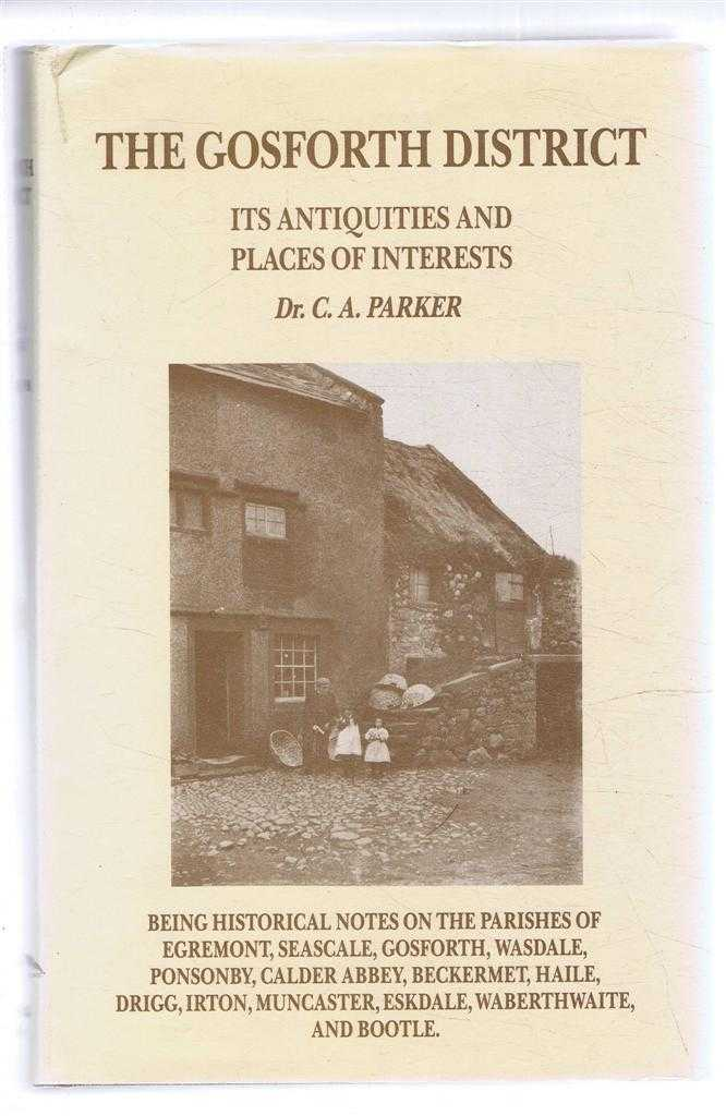 The Gosforth District: Its Antiquities and Places of Interest, C. A. Parker