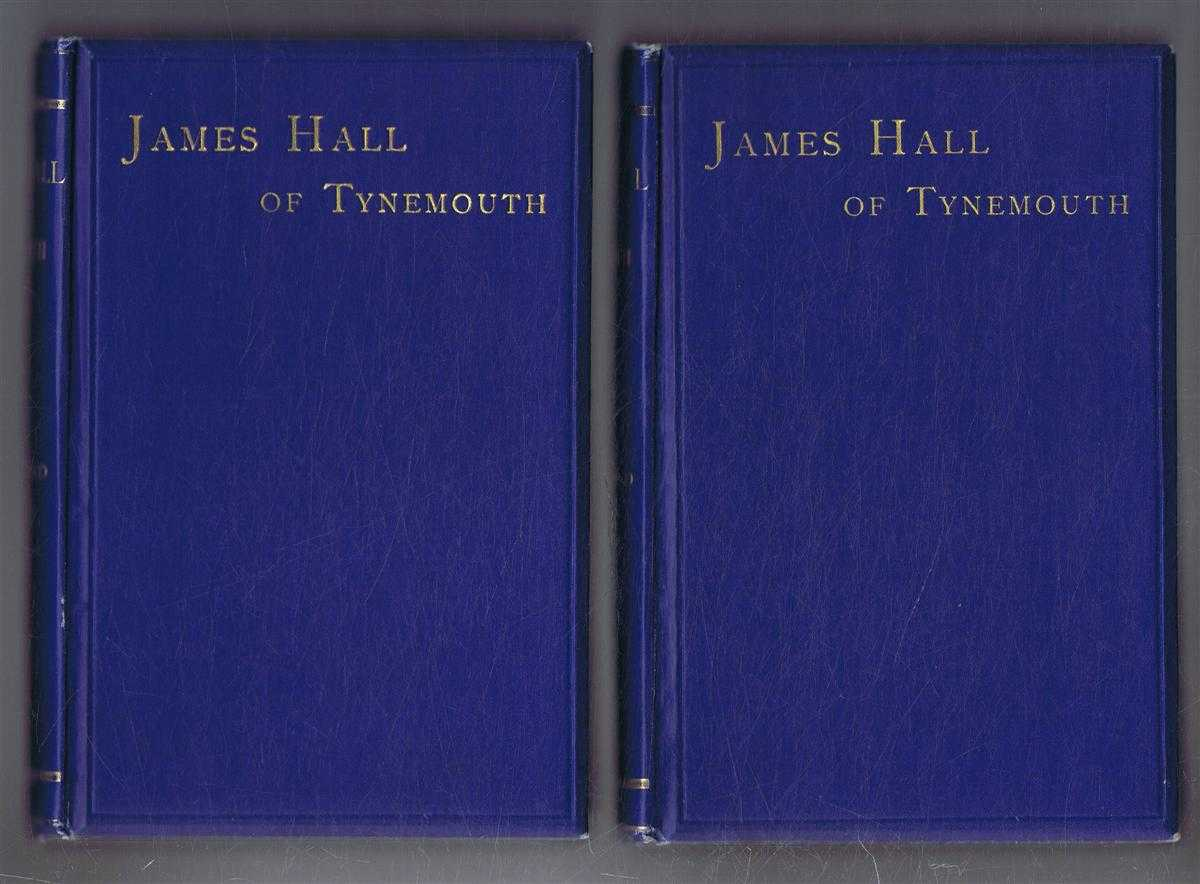 Image for James Hall of Tynemouth, A Beneficient Life of a Busy Man of Business