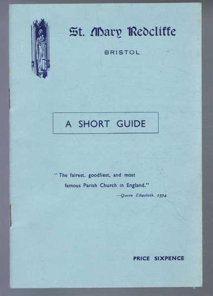 St. Mary Redcliffe, Bristol. A Short Guide, Ralph T Morgan, foreword by R F Cartwright