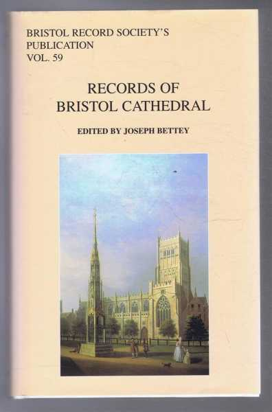 Bristol Record Society's Publications Vol. 59, RECORDS OF BRISTOL CATHEDRAL, Bettey, Joseph (ed)