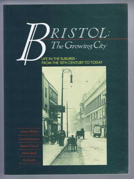 BRISTOL: THE GROWING CITY. Life in the Suburbs from the 18th Century to Today, Belsey, James et al