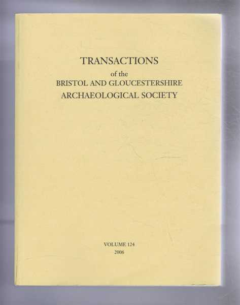 Transactions of the Bristol and Gloucestershire Archaeological Society for 2006, Volume 124, Jurica (Jurica), John (ed)
