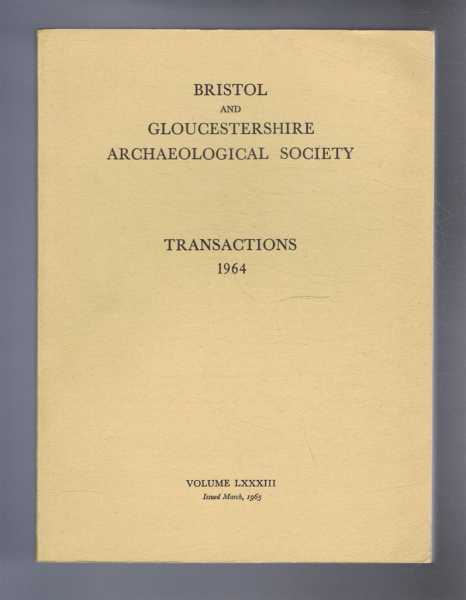 Transactions of the Bristol and Gloucestershire Archaeological Society for 1964, Volume LXXXIII (83), Gracie, H S; (ed)