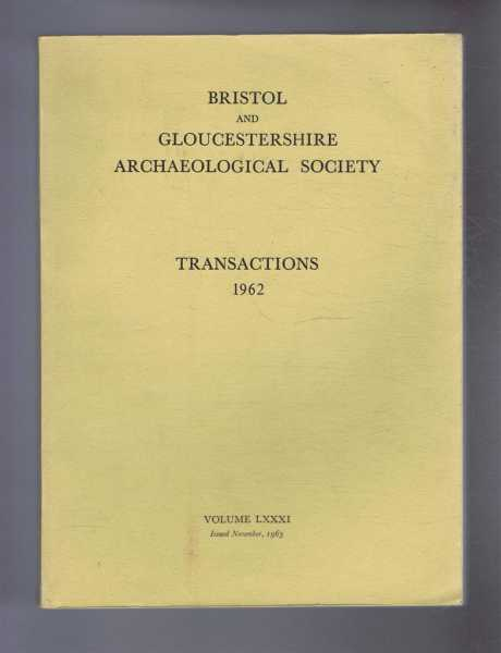 Transactions of the Bristol and Gloucestershire Archaeological Society for 1962, Volume LXXXI (81), Gracie, H S; (ed)