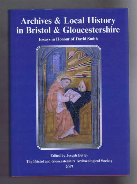 ARCHIVES & LOCAL HISTORY IN BRISTOL & GLOUCESTERSHIRE: Essays in Honour of David Smith, Bettey, Joseph (ed)