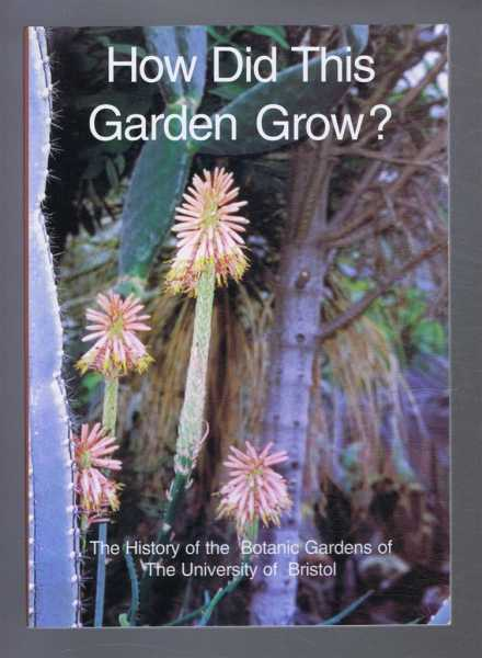 HOW DID THIS GARDEN GROW? The History of the Botanic Gardens of The University of Bristol, Delany, Rosalind; Winn, Gillian