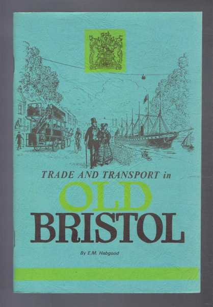 Trade and Transport in Old Bristol, Habgood, E.M.
