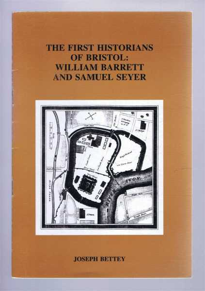 BETTEY, JOSEPH - The First Historians of Bristol: Willam Barrett and Samuel Seyer