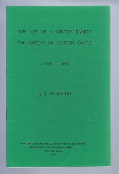 The Rise of a Gentry Family: The Smyths of Ashton Court, Bettey, J H