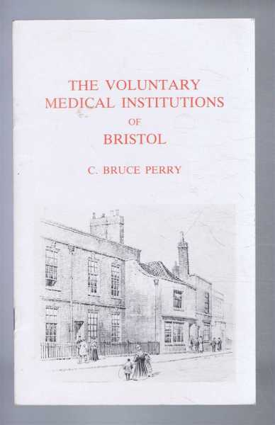 The Voluntary Medical Institutions of Bristol, C Bruce Perry