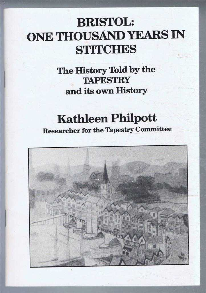 BRISTOL: ONE THOUSAND YEARS IN STITCHES. The History Told By the TAPESTRY and Its Own History., Philpott, Kathleen