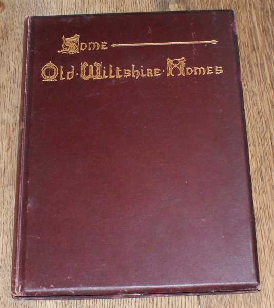 Some Old Wiltshire Homes, Illustrated by S John Elyard, With Short Notices on Their Architecture, History and Associations, S John Elyard