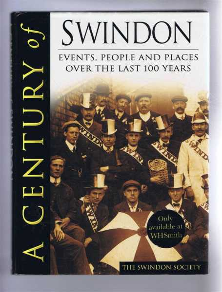A Century of Swindon: Events, People and Places over the last 100 years, The Swindon Society