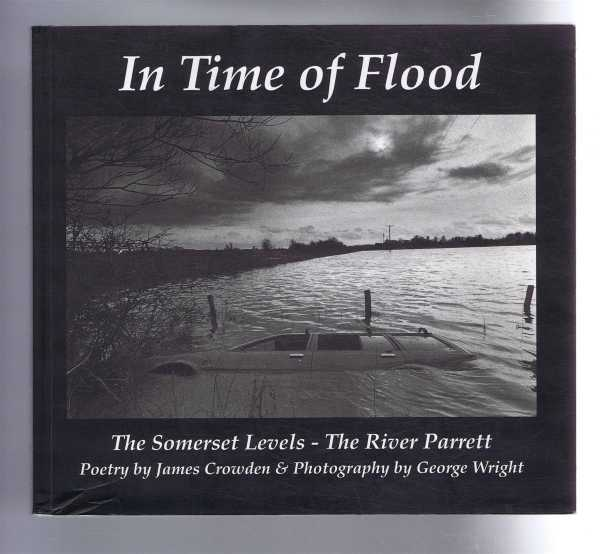 In Time of Flood: The Somerset Levels - The River Parrett, Crowden, James