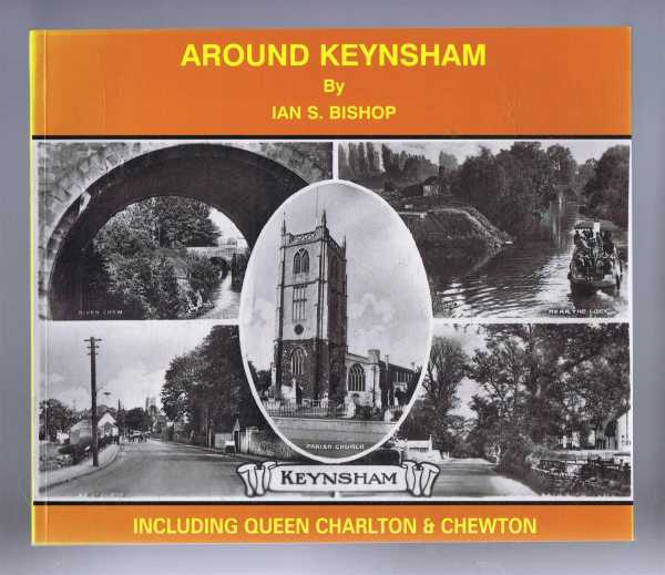AROUND KEYNSHAM Including Queen Charlton & Chewton, Bishop, Ian S.
