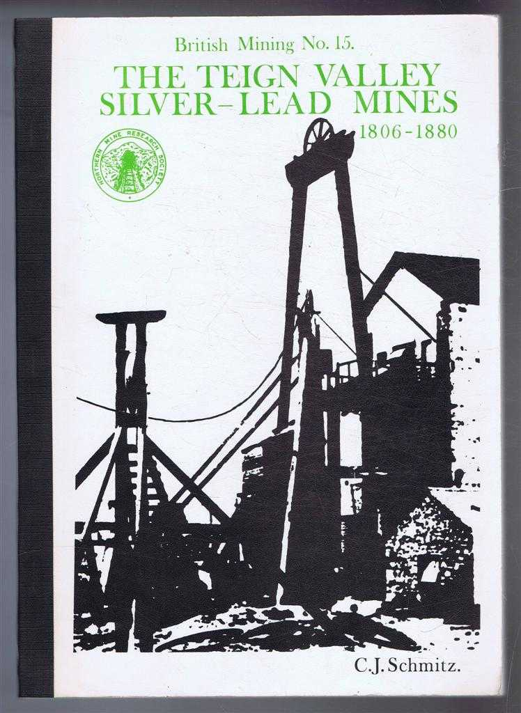 The Teign Valley Silver-Lead Mines 1806-1880. British Mining No. 15, A Monograph of the Northern Mine Research Society 1980, Christopher J Schmitz