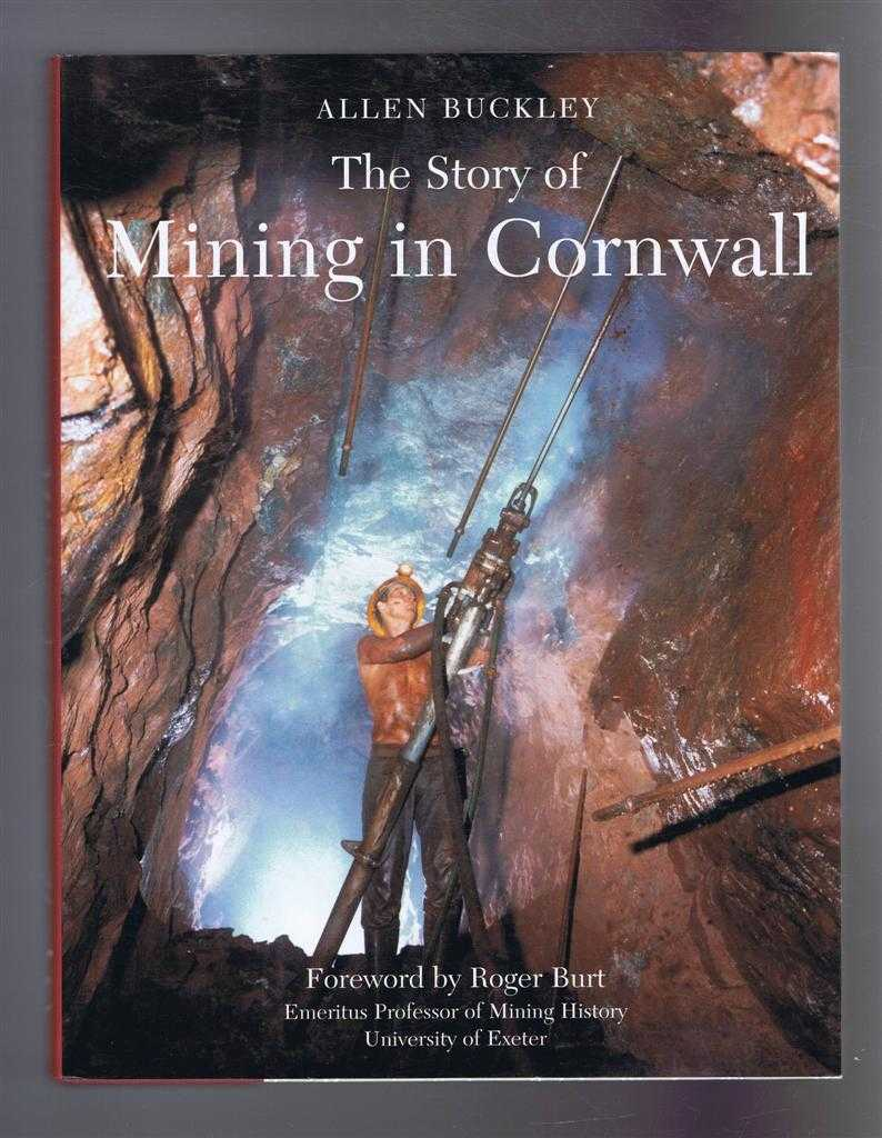 The Story of Mining in Cornwall, A World of Payable Ground, Allen Buckley, foreword by Roger Burt