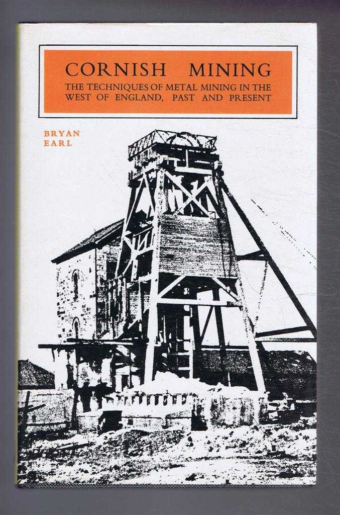 Cornish Mining, The Techniques of Metal Mining in the West of England, Past and Present, Bryan Earl