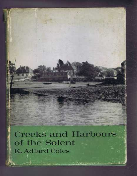 Creeks and Harbours of the Solent, with Langston and Chichester Harbours and The Isle of Wight, K Adlard Coles
