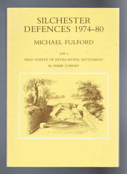 SILCHESTER DEFENCES 1974-80, with a Field Survey of Extra-Mural Settlement, Fulford, Michael; Corney, Mark