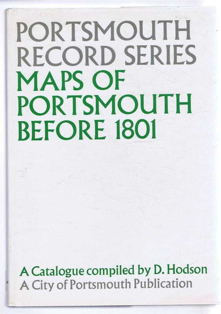 Portsmouth Record Series No. 4. Maps of Portsmouth before 1801. A Catalogue, Compiled by D Hodson