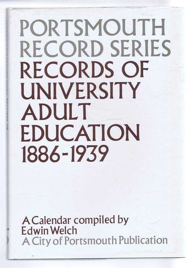 Portsmouth Record Series No. 5. Records of University adult Education 1886-1939. A Calendar, Compiled by Edwin Welch