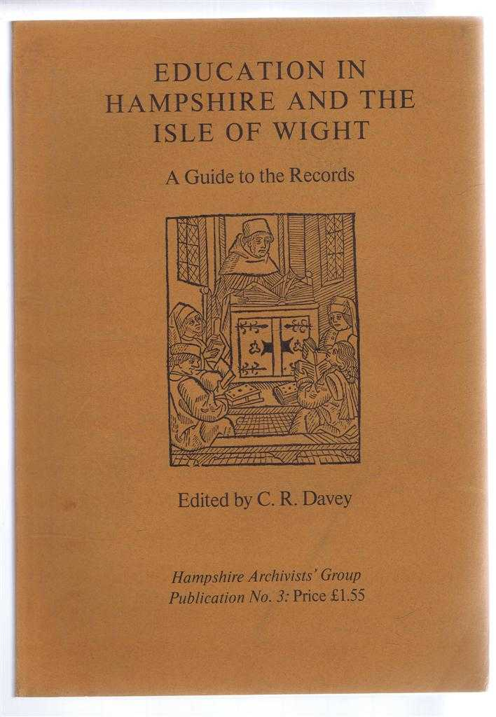 Education in Hampshire and the Isle of Wight, A Guide to the Records. Hampshire Archivists' Group Publication No. 3, Edited by C R Davey