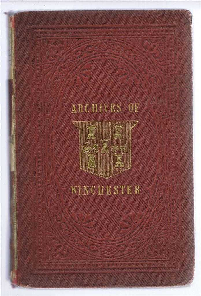 Transcripts from the Municipal Archives of Winchester and Other Documents Elucidating the Government, Manners, and Customs of the Same City, From the Thirteenth Century to the Present Period, Charles Bailey