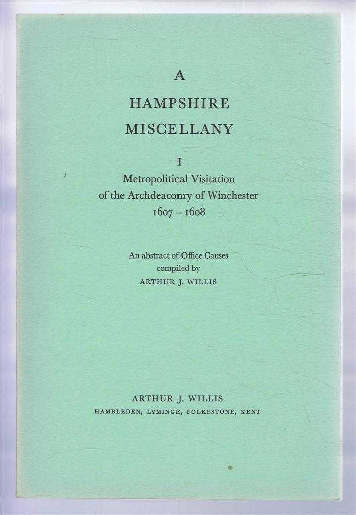 A Hampshire Miscellany I - Metropolitical Visitation of the Archdeaconry of Winchester 1607-1608. An Abstract of Office Causes, Compiled by Arthur J Willis