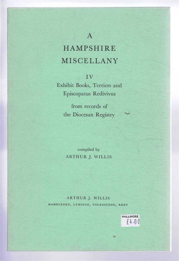 A Hampshire Miscellany IV - Exhibit Books, terriers and Episcopatus Redivivus from records of the Diocesan Registry, Compiled by Arthur J Willis