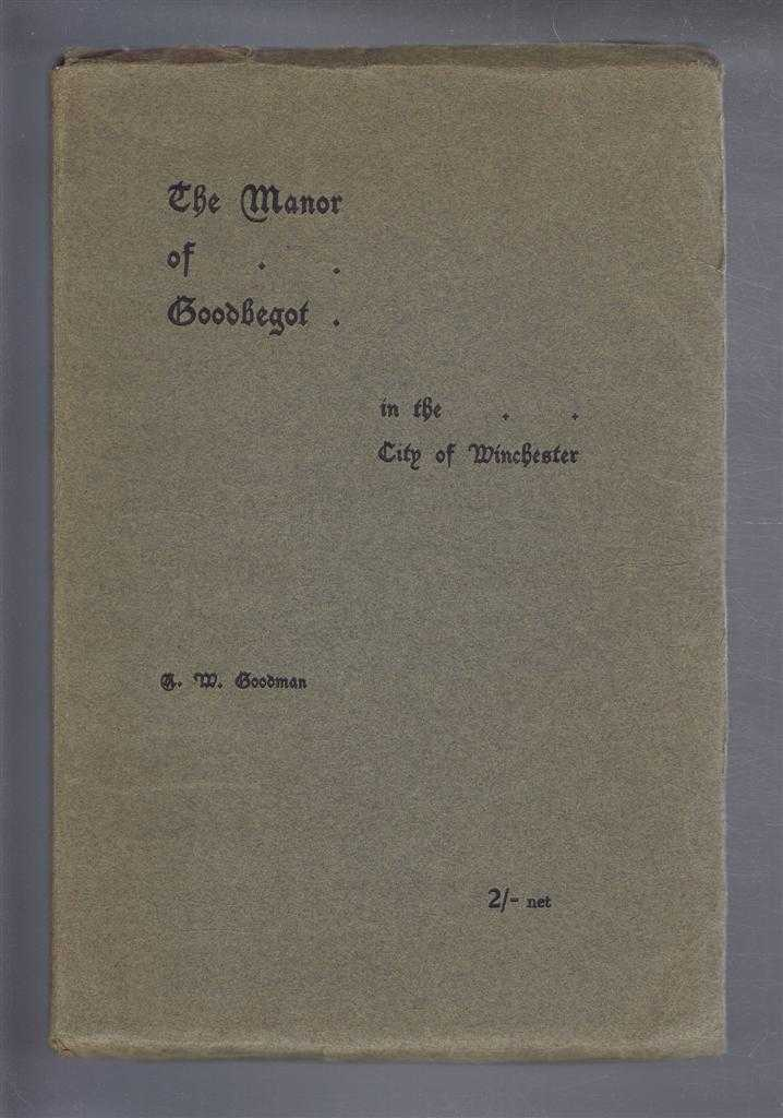 The Manor of Goodbegot in the City of Winchester, A W Goodman