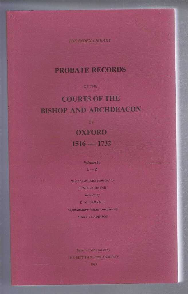 Probate Records of the Bishop and Archdeacon of Oxford 1516-1732, Volume II L-Z, Ernest Cheyne; revised D M Barratt, supplementaty indexes by Mary Clapinson