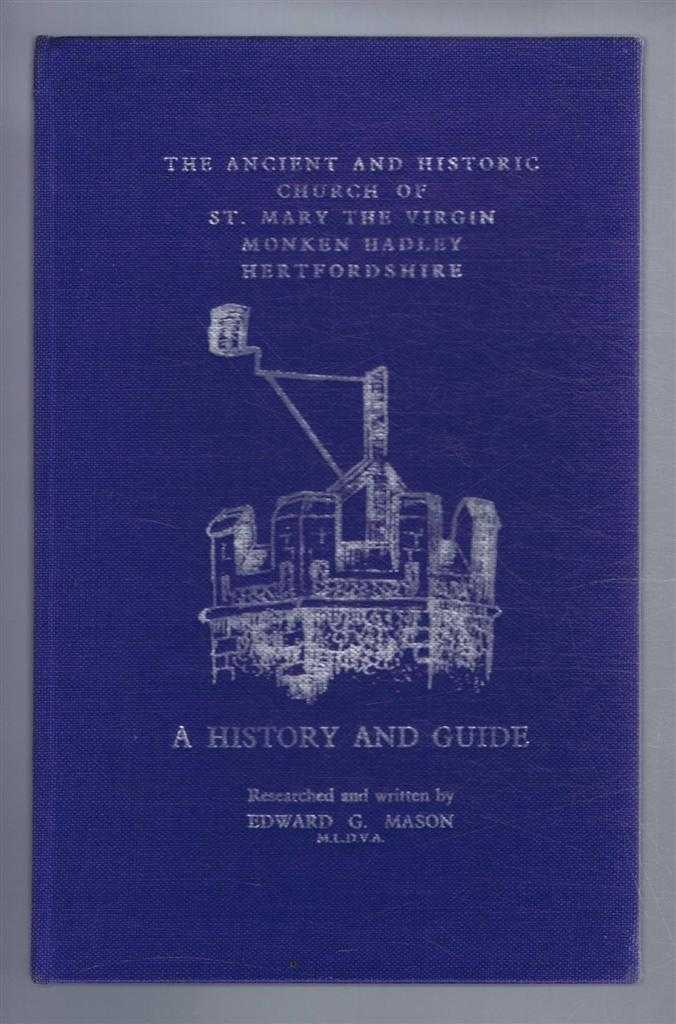 The Ancient and Historic Church of St Mary the Virgin, Monken Hadley Hertfordshire, A HISTORY AND GUIDE, Mason, Edward G.