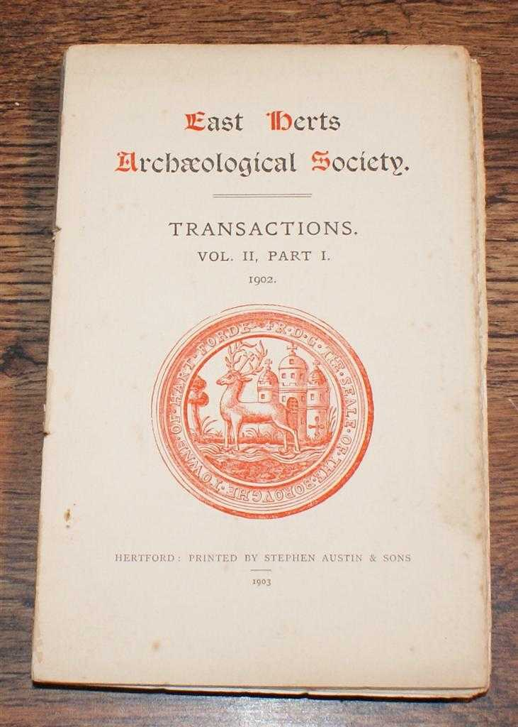 East Herts Archaeological Society. Transactions. Vol. II. Part I. 1902, T T Greg; Sir J Evans; J A Hunt; W Frampton Andrews; Septimus Croft; etc.