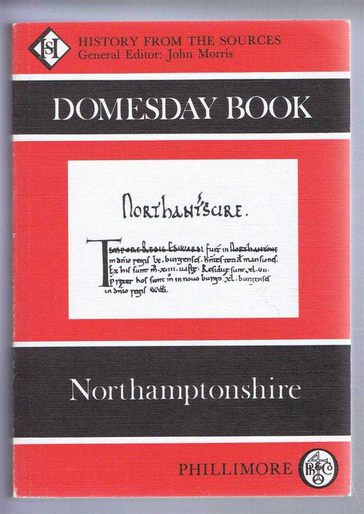 Domesday Book. Volume 21: Northamptonshire, (Ed) Frank & Caroline Thorn from a draft translation prepared by Margaret Jones, Philip Morgan & Judith Plaister