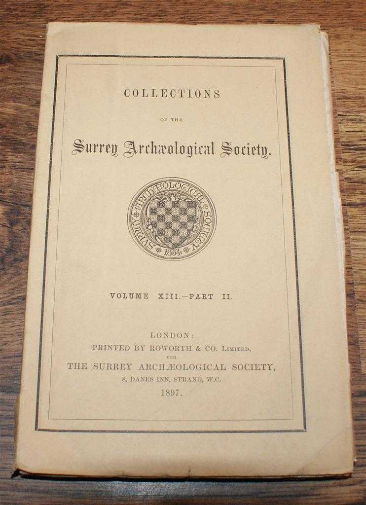 Collections of the Surrey Archaeological Society. Volume XIII Part II, 1897, Alfred Ridley Bax; Ralph Nevill; William Young; Rev T S Cooper; Frederick Arthur Crisp; etc
