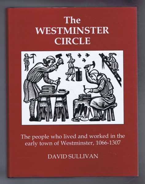 The Westminster Circle. The people who lived and worked in the early town of Westminster, 1066-1307, David Sullivan