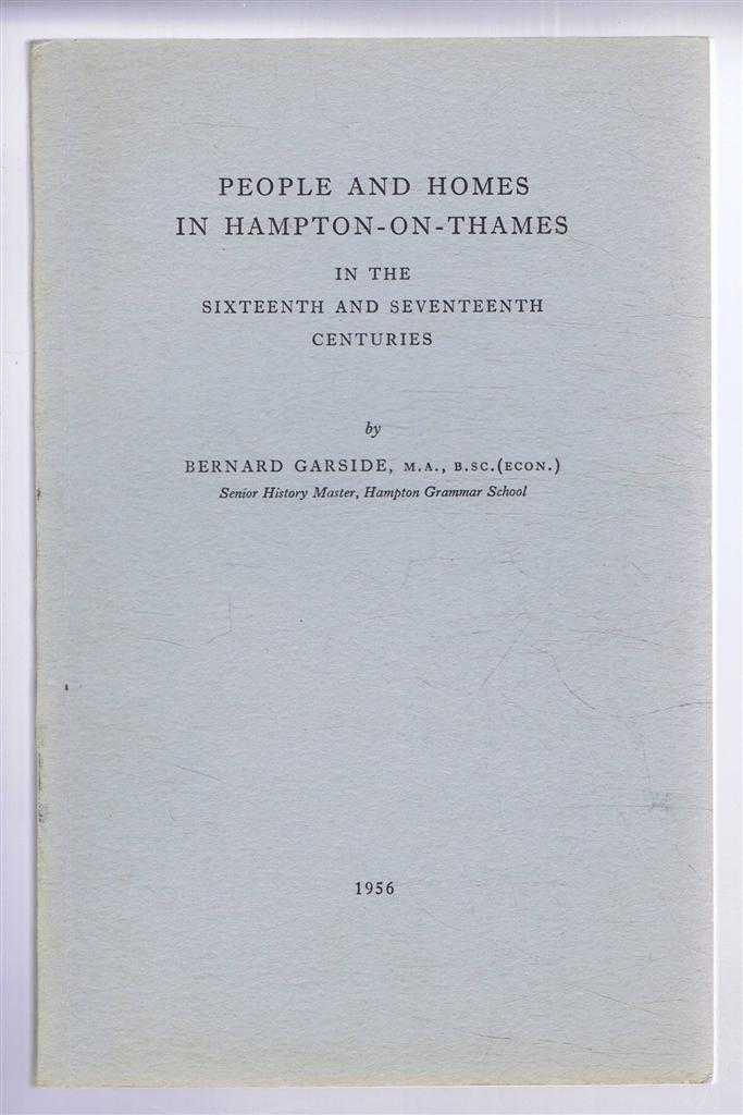 People and Homes in Hampton-On-Thames in the Sixteenth and Seventeenth Centuries, Bernard Garside