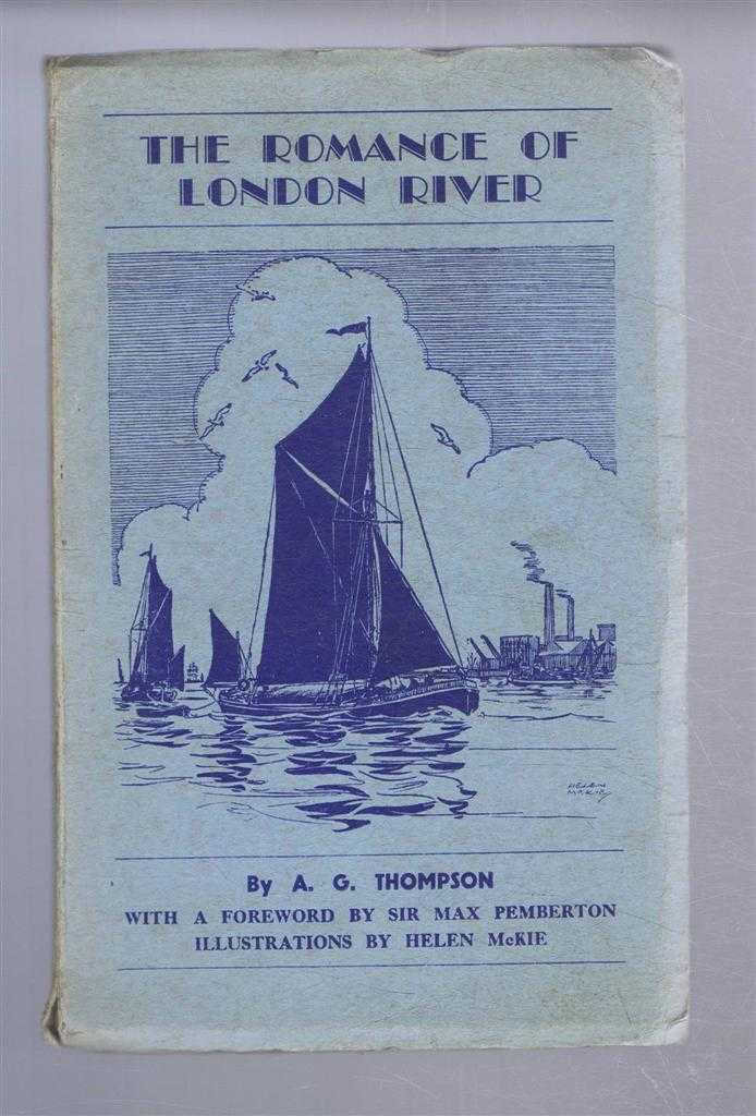 The Romance of London River, A G Thompson; foreword by Sir Max Pemberton, illustrations by Helen McKie