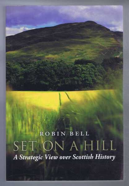 SET ON A HILL, A Strategic View over Scottish History, Bell, Robin