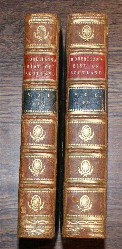The History of Scotland During the Reigns of Queen Mary and of King James VI till his accession to the Crown of England. With a Review of the Scottish History Previous to that Period (In 2 Volumes - Complete), William Robertson