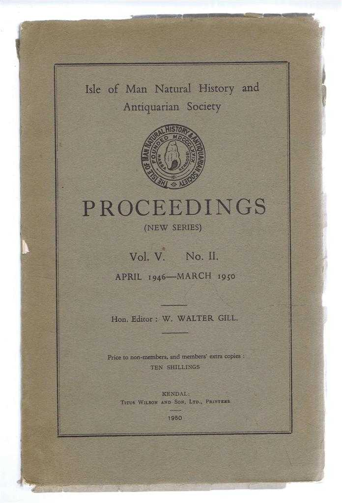 Isle of Man Natural History and Antiquarian Society - Proceedings. New Series Vol. V (5) No. II, April 1946 - March 1950, W Walter Gill (ed). P W Caine; G E Quayle; B R S Megaw; David Craine; etc.