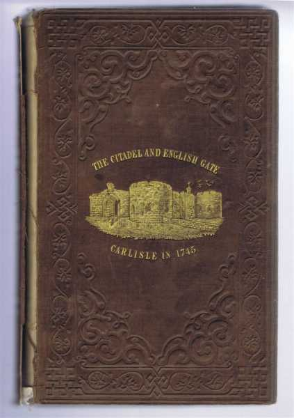 Carlisle in 1745: Authentic Account of the Occupation of Carlisle in 1745 by Prince Charles Edward Stuart, edited and preface by George Gill Mounsey; John Waugh